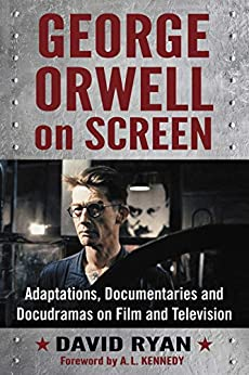 George Orwell on Screen: Adaptations, Documentaries and Docudramas on Film and Television by [Ryan, David]