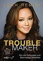 Troublemaker: Wie ich Hollywood und Scientology ueberlebte