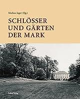 Schloesser und Gaerten der Mark: Festgabe fuer Sibylle Badstuebner-Groeger