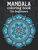 Mandala coloring book for beginners: Beginners Coloring Book for Girls, boys and beginners with Low Vision. Ideal to Relieve Stress, Aid Relaxation and Soothe the Spirit.