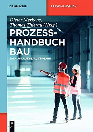 Prozesshandbuch Bau: Bau, Anlagenbau, Vergabe (De Gruyter Praxishandbuch) (German Edition)