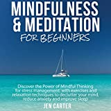 Mindfulness and Meditation for Beginners: Discover the Power of Mindful Thinking for stress management: with exercises and relaxation techniques to declutter ... anxiety & improve sleep (English Edition)