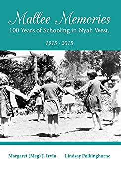 Mallee Memories: 100 years of schooling in Nyah West by [Irvin, Margaret (Meg), Polkinhorne, Lindsay]