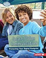 Smart Online Communication: Protecting Your Digital Footprint (Searchlight Books: What Is Digital Citizenship?)