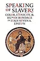 Speaking of Slavery: Color, Ethnicity, and Human Bondage in Italy (Conjunctions of Religion & Power in the Medieval Past)