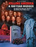 Killing America: A 100 Year Murder: Forty Historical Wounds That Bill O'Reilly Didn't Write About (English Edition)