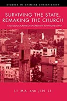 Surviving the State, Remaking the Church: A Sociological Portrait of Christians in Mainland China (Studies in Chinese Christianity)
