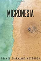 Micronesia Travel Diary and Notebook: Travel Diary for Micronesia. A logbook with important pre-made pages and many free sites for your travel memories. For a present, notebook or as a parting gift