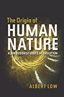 The Origin of Human Nature: A Zen Buddhist Looks at Evolution