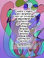 Libérer L'esprit: Art Moderne Livre De Coloriage 20 Dessins Amusement Facile Se Détendre Beau Original Fait Main Dessins Par Surréaliste Artiste Grace Divine