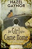 The Girl Who Came Home: A Titanic Novel