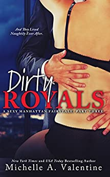 Dirty Royals (A Sexy Manhattan Fairytale: Part Three) by [Valentine, Michelle A.]