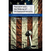 Narrative and the Making of US National Security (Cambridge Studies in International Relations Book 138)