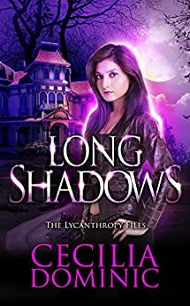 Long Shadows (Lycanthropy Files Book 2) by [Dominic, Cecilia]