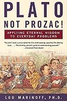Plato, Not Prozac!: Applying Eternal Wisdom to Everyday Problems by Lou Marinoff PhD(2000-08-01)