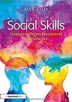 Social Skills: Developing Effective Interpersonal Communication
