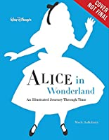 Walt Disney's Alice in Wonderland: An Illustrated Journey Through Time (Disney Editions Deluxe)