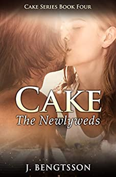 Cake: The Newlyweds: Cake Series Book Four by [Bengtsson, J.]