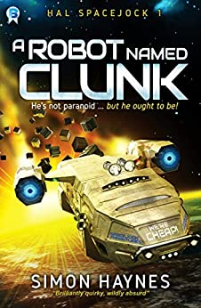 A Robot Named Clunk: (Book 1 in the Hal Spacejock series) by [Haynes, Simon]