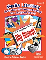 Media Literacy: Activities For Understanding The Scripted World (Kathy Schrock)