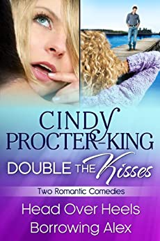 Double The Kisses Romantic Comedy Two-Book Bundle: Head Over Heels and Borrowing Alex by [Procter-King, Cindy]