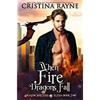 When Fire Dragons Fall (Dragon Shifters of Elysia Book 2) (English Edition)