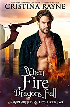 When Fire Dragons Fall (Dragon Shifters of Elysia Book 2) by [Rayne, Cristina]