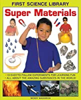 Super Materials: 13 Easy-To-Follow Experiments for Learning Fun: All about the Amazing Substances in the World! (First Science Library)