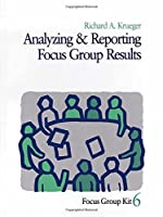 Analyzing and Reporting Focus Group Results (Focus Group Kit)