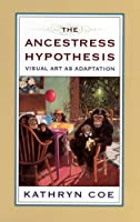 The Ancestress Hypothesis: Visual Art As Adaptation (Rutgers Series on Human Evolution)