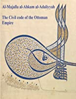 The Civil Code of the Ottoman Empire: Majalla: [English Translation of Al-Majalla al-Ahkam al-Adaliyyah: Mjalla/Mecelle] [並行輸入品]