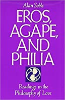 Eros, Agape and Philia: Readings in the Philosophy of Love