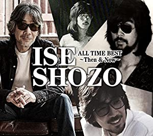 ISE SHOZO ALL TIME BEST~Then&Now~