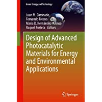 Design of Advanced Photocatalytic Materials for Energy and Environmental Applications (Green Energy and Technology) (English Edition)