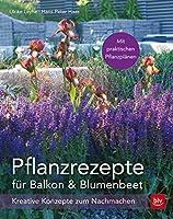 Pflanzrezepte fuer Balkon & Blumenbeet: Kreative Konzepte zum Nachmachen