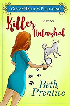 Killer Unleashed: a Humorous Romantic Mystery by [Prentice, Beth]