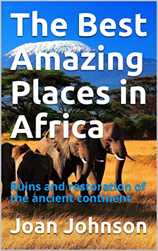 The Best Amazing Places in Africa: Ruins and restoration of the ancient continent (English Edition)