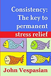 Consistency: The key to permanent stress relief (English Edition)