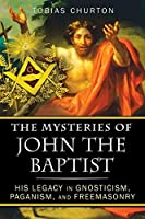 The Mysteries of John the Baptist: His Legacy in Gnosticism Paganism and Freemasonry [並行輸入品]
