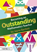 Becoming an Outstanding Mathematics Teacher (Becoming an Outstanding Teacher) by Jayne Bartlett(2013-09-25)
