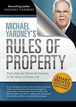 Michael Yardney's Rules of Property: Your plan for financial freedom through property investment in the new financial era by [Yardney, Michael]