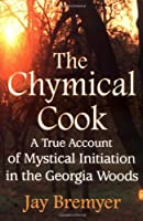 The Chymical Cook: A True Account of Mystical Initiation in the Georgia Woods