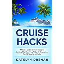 Cruise Hacks: A Cruise Connoisseur's Guide To Getting The Most Fun, Value & Relaxation Out Of Your Next Cruise
