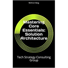 Mastering Core Essentials:  Solution Architecture: Global Cyber Security Training Institute : www.tech-strategygroup.com