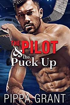 The Pilot and the Puck-Up: A Hockey / One Night Stand / Virgin Romantic Comedy by [Grant, Pippa]