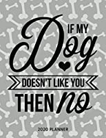 If My Dog Doesnt Like You Then No 2020 Planner: Dated Weekly Planner With To Do Notes & Dog Quotes (Awesome Calendar Planners for Dog Owners Lettering)
