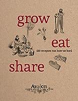 Grow, eat, share: 120 recepten van boer tot bord