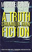 A Truth Stranger Than Fiction: A Year on the Road With a Paranormal Investigation Team
