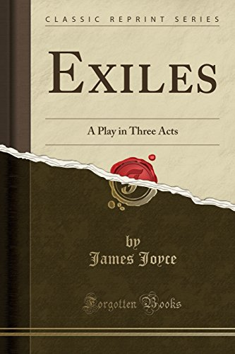 Exiles: A Play in Three Acts (...