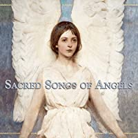 Sacred Songs of Angels by Various (2012-10-23)